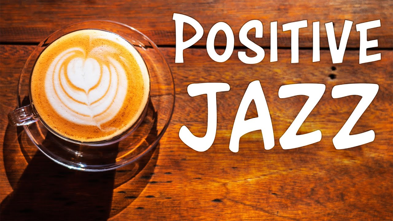 Positive Jazz Morning Music To Start The Day Youtube