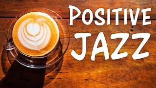 Positive JAZZ - Morning Music To Start The Day