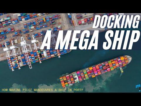 Docking a Mega Ship -- How Marine Pilot Manoeuvres a Ship in Port?
