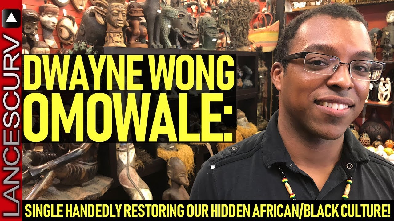 DWAYNE WONG OMOWALE: Singlehandedly Restoring Our Hidden African/Black Culture! The LanceScurv Show