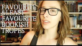 MY FAVOURITE & LEAST FAVOURITE BOOKISH TROPES