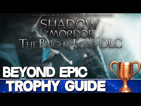 Middle Earth: Shadow of Mordor: The Bright Lord  Beyond Epic Trophy Guide