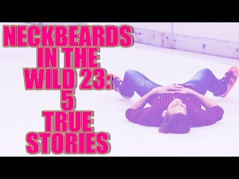 NECKBEARDS IN THE WILD 23: 5 TRUE TALES