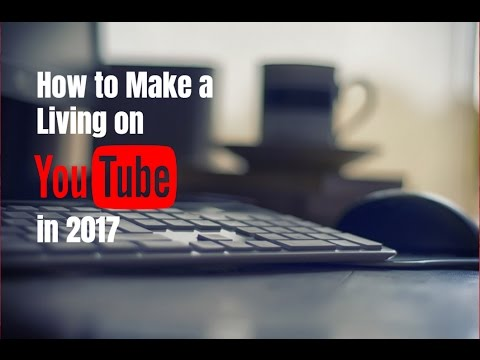 How to Make a Living on YouTube in 2017
