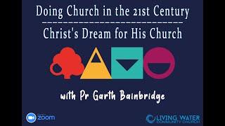 Doing Church in the 21st Century - Pr Garth Bainbridge