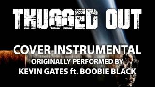 Thugged Out (Cover Instrumental) [In the Style of Kevin Gates ft. Boobie Black]