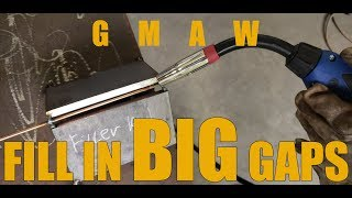 Gas Metal Arc Welding - How To Fill In Big Gaps