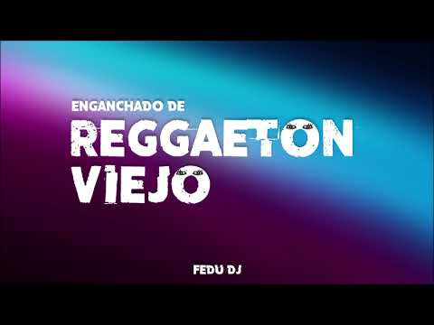 F E D U  D J | ENGANCHADO DE REGGAETON VIEJO (INVIERNO 2018)