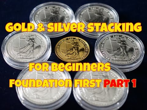 Gold & Silver Stacking For Beginners Foundation First Part 1