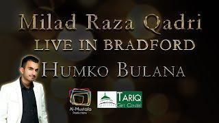 Humko Bulana - Milad Raza Qadri Live in Bradford 2015