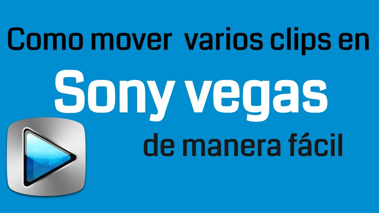 Mover Clips En Sony Vegas De Manera Facil 2017 Youtube