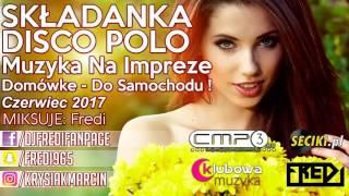 Fredi - SKŁADANKA DISCO POLO 2017  - Muzyka Na Impreze - Domówke - Do Samochodu ! - CZERWIEC 2017