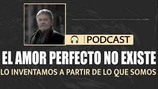 El amor perfecto no existe, los inventamos a partir de lo que somos - Walter Riso