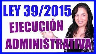 📚 EJECUCIÓN DE LOS ACTOS ADMINISTRATIVOS 📚EJECUCIÓN FORZOSA 📚 MULTA COERCITIVA (LEY 39/2015- 19)