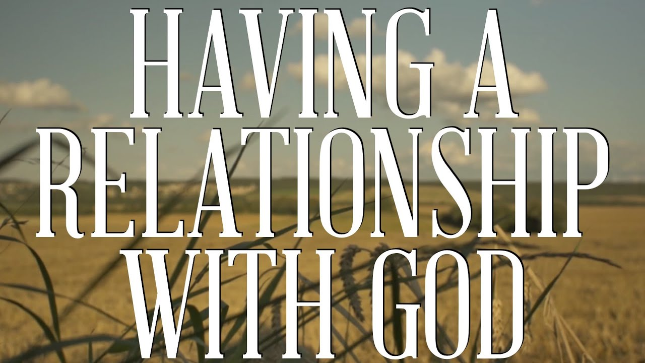 how to be in a relationship with god