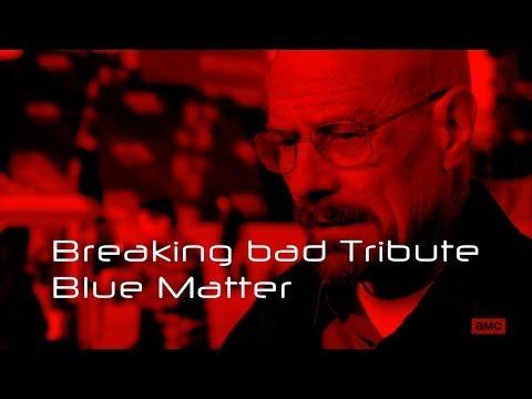 Breaking Bad Tribute - Blue Matter