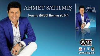 Ahmet Satılmış - Konma Bülbül (U.H) Yeni 2017