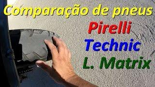 Comparação de pneus Pirelli, Technic e Levorin Matrix.