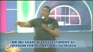 MR IBU LIFE TESTIMONY @ FREEDOM FOR ALL NATIONS OUTREACH