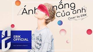 ERIK - ÁNH NẮNG CỦA ANH (Cover)