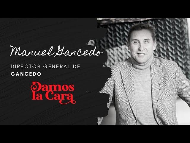 Manuel Gancedo - Director General de Gancedo | DAMOS LA CARA
