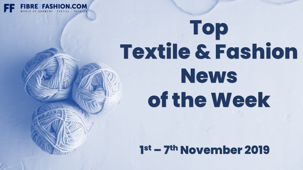 Top Textile & Fashion News of the Week | 1st to 7th November 2019