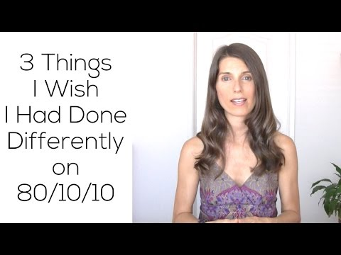 3 Things I Wish I Had Done Differently On 80/10/10
