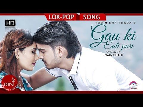New Nepali Lok Pop Song 2075/2018 | Gau ki Euti Pari - Nabin Khatiwoda Ft. Rakshya Shrestha & Saurav