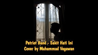 Download Patriot Band - Sakit Hati Ini Cover by Muhammad Vegawan