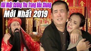 Cười rụng rốn | hài Nhật Cường Thu Trang Bảo Chung mới nhất 2019