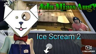 Ada MiawAug Di Game Ini - Ice Scream 2