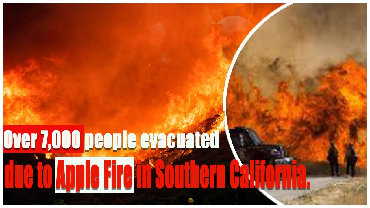 Apple Fire: Over 7000 people evacuated in Southern California - CNN