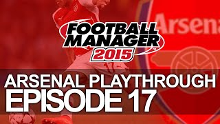 Arsenal FC - Episode 17  | Football Manager 2015 Let's Play Thumbnail
