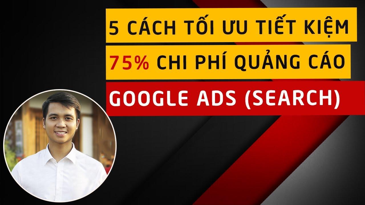 5 Cách Tối Ưu  Quảng Cáo Google Adwords - Tiết Kiệm 75% Chi Phí Quảng Cáo Google Ads