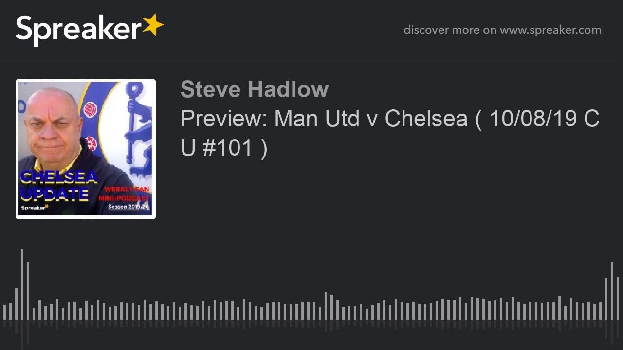 Chelsea Update Podcast #101 ( Preview: Man Utd v Chelsea ...
