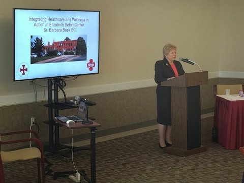 """Integrating Healthcare and Wellness in Action at Elizabeth Seton Center"" Sister Barbara Boss, SC"