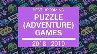 Best Upcoming Puzzle Games 2018-2019