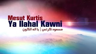 Mesut Kurtis - Ya Ilahal Kawni | مسعود كرتس - يا اله الكون