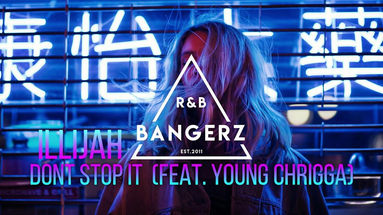 ILLiJah & Young Chrigga - Dont Stop It (RnBass) 2020
