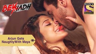 Your Favorite Character   Arjun Gets Naughty With Maya   Beyhadh