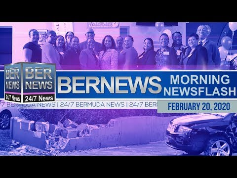 Bermuda Newsflash For Thursday, February 20, 2020
