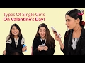 Types Of Single Girls On Valentine's Day - POPxo