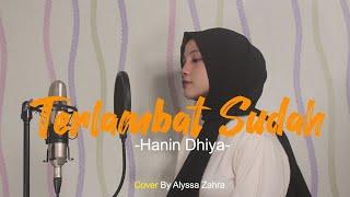Download Terlambat Sudah - Hanin Dhiya  (Cover Alyssa Zahra) Lirik