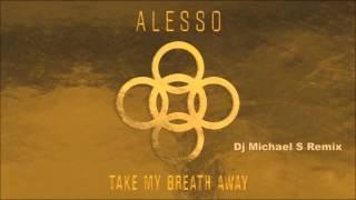 Alesso - Take My Breath Away (Dj Michael S Remix)