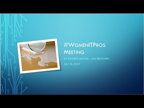 WomenITPros July 26 v-meetup - My Favorite Mistake...and Recovery