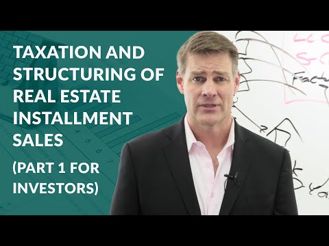 Taxation and Structuring of Real Estate Installment Sales (Part 1 for Investors)