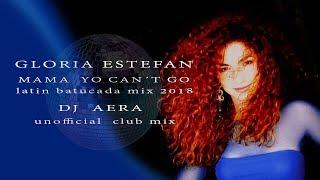 Gloria Estefan - Mama  yo  can´t go (Latin  batucada mix 2018) Dj Aera
