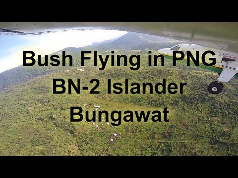 Bush Flying in PNG - BN2 Islander - Bungawat