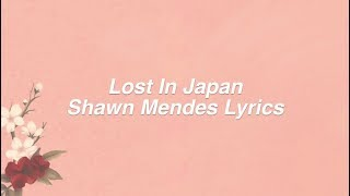 Lost In Japan || Shawn Mendes Lyrics