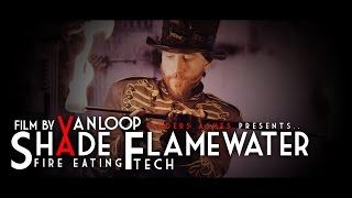 Fire Eating Tech! // SHADE FLAMEWATER